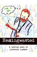 HEMINGWASTED Coloring Book: A Loving Look at Literary Lushes